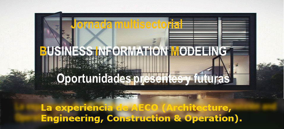 JORNADA SECTORIAL: BUSINESS INFORMATION MODELING – OPORTUNIDADES PRESENTES Y FUTURAS
