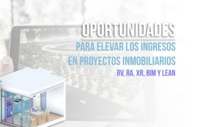 oPORTUNIDADES PARA ELEVAR LOS INGRESOS EN PROYECTOS IMMOBILIARIOS - BIMCHANNEL REALIDAD VIRTUAL